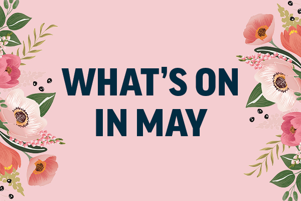 What's on in May